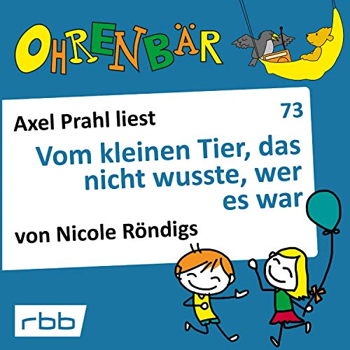 Vom kleinen Tier, das nicht wusste, wer es war     Ohrenbär 73              Autor:                                                                                                                                 Nicole Röndigs                               Sprecher:                                                                                                                                 Axel Prahl                      Spieldauer: 43 Min.     2 Bewertungen     Gesamt 5,0