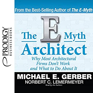 The E-Myth Architect                   Written by:                                                                                                                                 Michael E. Gerber                               Narrated by:                                                                                                                                 Michael E. Gerber                      Length: 6 hrs and 50 mins     Not rated yet     Overall 0.0