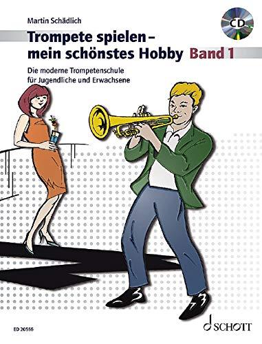 Trompete spielen - mein schönstes Hobby: Die moderne Trompetenschule für Jugendliche und Erwachsene. Band 1. Trompete. Ausgabe mit CD.