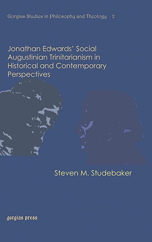 Jonathan Edwards' Social Augustinian Trinitarianism in Historical and Contemporary Perspectives (Gorgias Studies in Philosophy and Theology)
