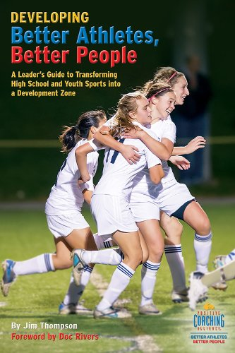 Developing Better Athletes, Better People: A Leader's Guide to Transforming High School and Youth Sports into a Development Zone