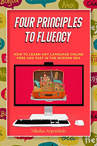 Four Principles to Fluency: How to Learn Any Language Online Free and Fast in the Modern Era