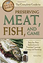 The Complete Guide to Preserving Meat, Fish, and Game Step-by-Step Instructions to Freezing, Canning, Curing, and Smoking ...