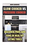 Slow Cooker VS Pressure Cooker: Discover Pros and Cons of Healthy Eating Tools