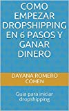 COMO EMPEZAR DROPSHIPPING EN 6 PASOS Y GANAR DINERO: Guia para iniciar dropshipping