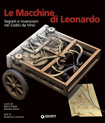 Le macchine di Leonardo. Segreti e invenzioni nei Codici da Vinci. Ediz. illustrata