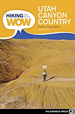 Hiking from Here to WOW: Utah Canyon Country: 90 Trails to the Wonder of Wilderness by Wilderness Press