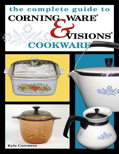Compare Textbook Prices for Complete Guide to Corning Ware & Visions Cookware Illustrated Edition ISBN 9781574324686 by Coroneos, Kyle