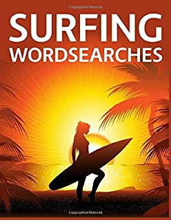 Surfing Wordsearches: The Ultimate Surfers, Beaches, Surfboards, Surf Gear and Slang Word Search Puzzle Collection