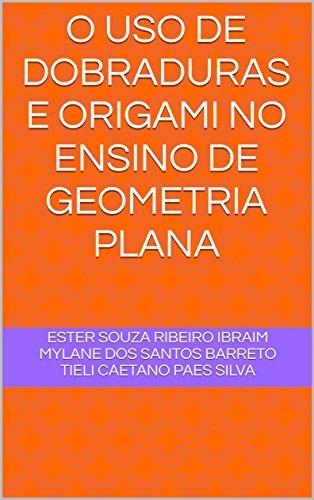 O uso de dobraduras e origami no ensino de geometria plana (Portuguese Edition)