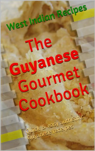 The Guyana Gourmet Cookbook West Indian Recipes 1 Kindle Edition By Singh Bina Cookbooks Food Wine Kindle Ebooks Amazon Com