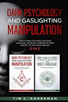 Dark Psychology and Gaslighting Manipulation: + How to Analyze People and Body Language. The Secret Sciences of Mind Control to Influence and Win. (2 in 1)