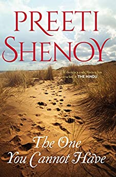 THE ONE YOU CANNOT HAVE by [PREETI SHENOY]