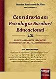Consultoria em Psicologia Escolar/Educacional - Princípios Teóricos e Técnicos e Contribuições de Práticas Sistematizadas