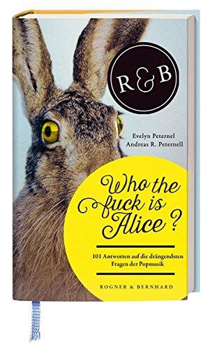 Who the f#uck is Alice?: 101 Antworten auf die drängendsten Fragen der Popmusik.