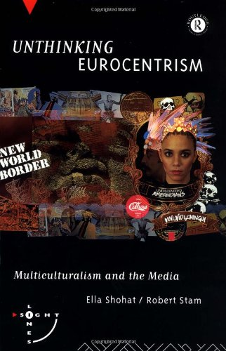 Unthinking Eurocentrism: Multiculturalism and the Media...