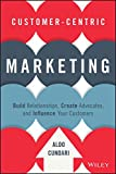Customer-Centric Marketing: Build Relationships, Create Advocates, and Influence Your Customers (English Edition)