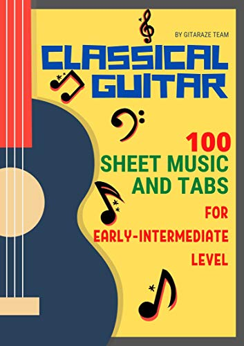 Classical Guitar: 100 Sheet Music and TABs for Early-Intermediate Level (Classical Guitar Sheet Music and TABs Book 2)