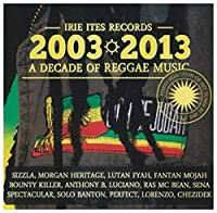 Irie Ites Records a Decade of Reggae Music: 2003