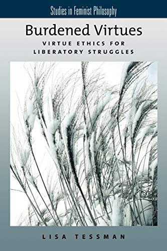 Burdened Virtues: Virtue Ethics for Liberatory Struggles