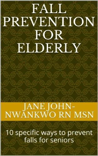 Fall Prevention For Elderly: 10 specific ways to prevent falls for seniors (Senior Care Book 1)