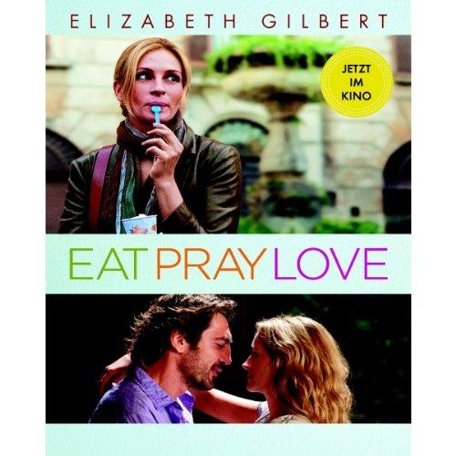 Eat Pray Love. Eine Frau auf der Suche nach allem quer durch Italien, Indien und Indonesien Titelbild