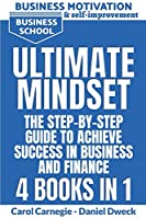 Ultimate Mindset - The Step by Step Guide to Achieve Success in Business and Finance - 4 Books In 1: How to Use your Mind to Achieve your Dreams-Money Management