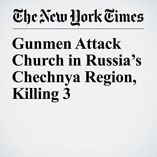 Gunmen Attack Church in Russia's Chechnya Region, Killing 3 copertina
