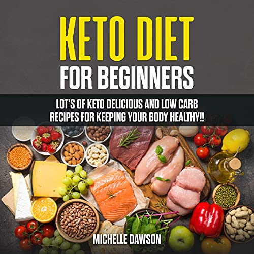 Couverture de Keto Diet for Beginners: Lots of Keto Delicious and Low Carb Recipes for Keeping Your Body Healthy!