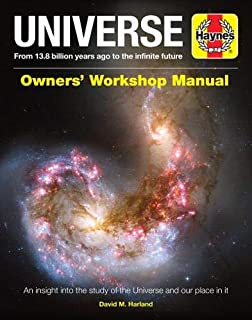 Universe Owners' Workshop Manual: From 13.8 billion years ago to the infinite future - An insight into the study of the universe and our place in it (Haynes Manuals)