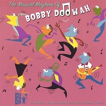 The Musical Mayhem of Bobby Doowah