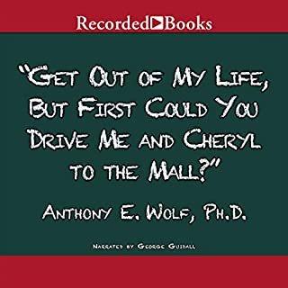 Get Out of My Life, But First Could You Drive Me and Cheryl to the Mall?     A Parent's Guide to the New Teenager              Written by:                                                                                                                                 Anthony Wolf                               Narrated by:                                                                                                                                 George Guidall                      Length: 5 hrs and 56 mins     11 ratings     Overall 4.4