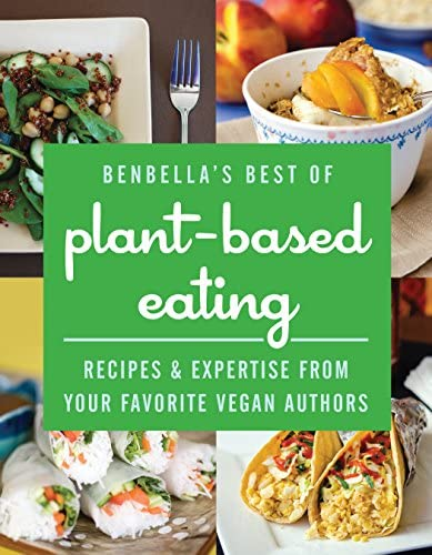 BenBella s Best of Plant Based Eating Recipes and Expertise from Your Favorite Vegan Authors product image