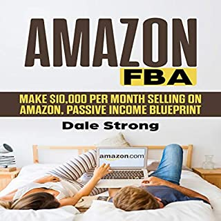 Amazon FBA: Make $10,000 per Month Selling on Amazon, Passive Income Blueprint cover art