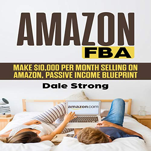 Amazon FBA: Make $10,000 per Month Selling on Amazon, Passive Income Blueprint                   By:                                                                                                                                 Dale Strong                               Narrated by:                                                                                                                                 Joe Wosik                      Length: 4 hrs and 46 mins     1 rating     Overall 4.0