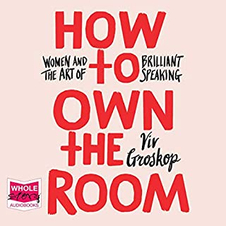 How to Own the Room     Women and the Art of Brilliant Speaking              By:                                                                                                                                 Viv Groskop                               Narrated by:                                                                                                                                 Viv Groskop                      Length: 5 hrs and 5 mins     Not rated yet     Overall 0.0