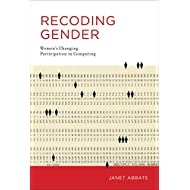 Recoding Gender: Women's Changing Participation in Computing (History of Computing)
