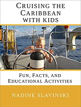 Cruising the Caribbean with Kids: Fun, Facts, and Educational Activities (Rolling Hitch Sailing Guides Book 2) by [Nadine Slavinski]