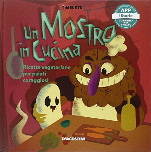 Un mostro in cucina. Ricette vegetariane per palati coraggiosi. Timbuktu. Con App per tablet e smartphone