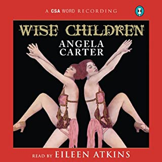 Wise Children                   By:                                                                                                                                 Angela Carter                               Narrated by:                                                                                                                                 Eileen Atkins                      Length: 5 hrs and 15 mins     80 ratings     Overall 4.4