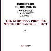 The Ethiopian Princess Meets The Tantric Priest by Indigo Trio + Michel Edelin (2014-07-29)
