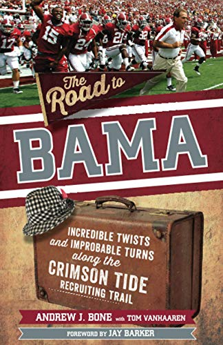 The Road to Bama: Incredible Twists and Improbable Turns Along the Alabama Crimson Tide Recruiting Trail