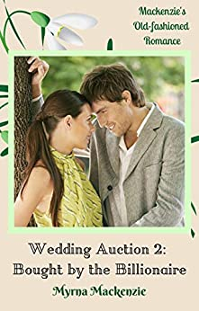 Wedding Auction 2: Bought by the Billionaire by [Myrna Mackenzie]