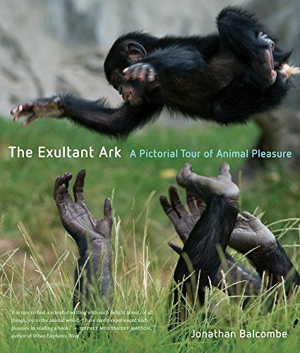 Download The Exultant Ark: A Pictorial Tour of Animal Pleasure 0520260244