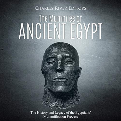 The Mummies of Ancient Egypt: The History and Legacy of the Egyptians' Mummification Process Titelbild
