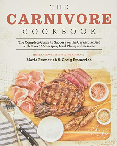 The Carnivore Cookbook: The Complete Guide to Success on the Carnivore Diet with Over 100 Recipes, Meal Plans, and Science