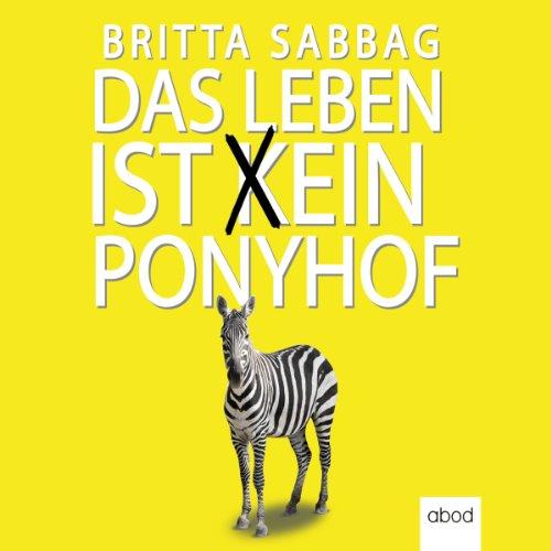 Das Leben ist (k)ein Ponyhof                   De :                                                                                                                                 Britta Sabbag                               Lu par :                                                                                                                                 Carmen Schmalfeldt                      Durée : 5 h et 18 min     Pas de notations     Global 0,0