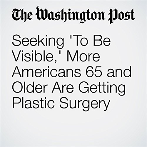 Seeking 'To Be Visible,' More Americans 65 and Older Are Getting Plastic Surgery cover art