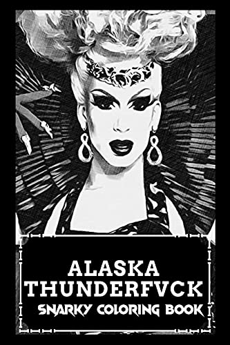 Snarky Coloring Book: Over 45+ Alaska Thunderfvck Inspired Designs That Will Lower You Fatigue,...