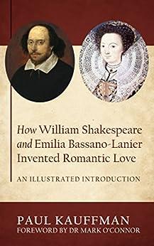 [Paul Kauffman]のHow William Shakespeare and Emilia Bassano-Lanier Invented Romantic Love (English Edition)